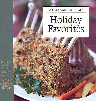 Williams-Sonoma the Best of Kitchen Library: Holiday Favorites - Williams, Chuck