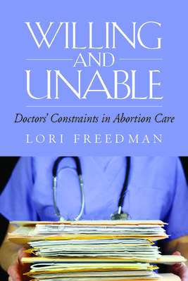 Willing and Unable: Doctors' Constraints in Abortion Care - Freedman, Lori R