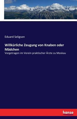 Willkurliche Zeugung Von Knaben Oder Madchen - Seligson, Eduard
