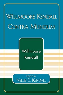 Willmoore Kendall Contra Mundum - Kendall, Willmoore