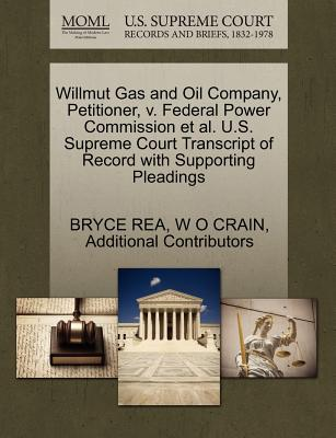 Willmut Gas and Oil Company, Petitioner, V. Federal Power Commission et al. U.S. Supreme Court Transcript of Record with Supporting Pleadings - Rea, Bryce, and Crain, W O, and Additional Contributors