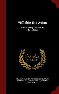 Willobie His Avisa: With an Essay Towards Its Interpretation - Hughes, Charles, Professor, and Colse, Peter, and Dorrell, Hadrian