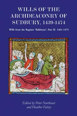 Wills of the Archdeaconry of Sudbury, 1439-1474: Wills from the Register `baldwyne', Part II: 1461-1474 - Northeast, Peter (Editor), and Falvey, Heather (Editor)