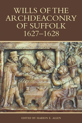 Wills of the Archdeaconry of Suffolk, 1627-1628 - Allen, Marion E (Editor)