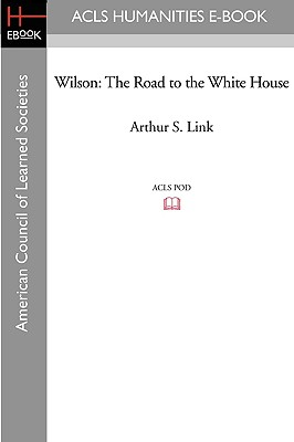 Wilson: The Road to the White House - Link, Arthur S