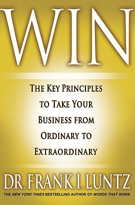 Win: The Key Principles to Take Your Business from Ordinary to Extraordinary - Luntz, Frank I