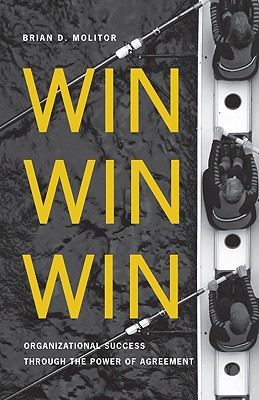 Win Win Win: Organizational Success Through the Power of Agreement - Molitor, Brian D