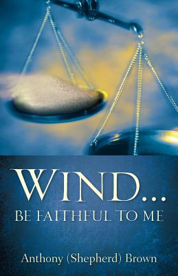 Wind . Be Faithful to Me - Brown, Anthony (Shepherd)