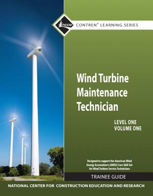 Wind Turbine Maintenance Level 1 Volume 1 Trainee Guide - NCCER