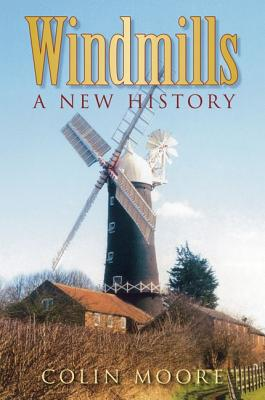 Windmills: A New History - Moore, Colin