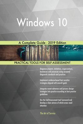 Windows 10 A Complete Guide - 2019 Edition - Blokdyk, Gerardus