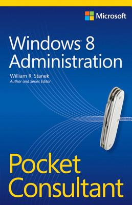 Windows 8 Administration Pocket Consultant - Stanek, William