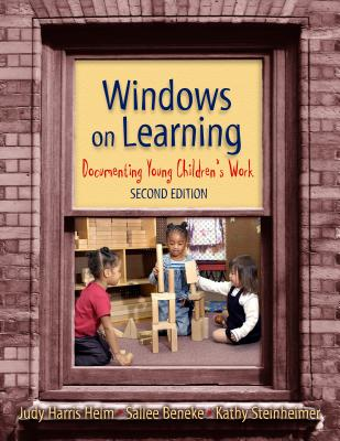 Windows on Learning: Documenting Young Children's Work - Helm, Judy Harris, and Beneke, Sallee, and Steinheimer, Kathy