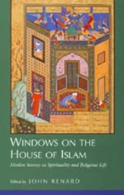Windows on the House of Islam: Muslim Sources on Spiritualit - Renard, John (Editor)