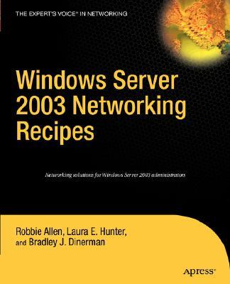 Windows Server 2003 Networking Recipes - Allen, Robbie, and Hunter, Laura E, and Dinerman, Bradley J