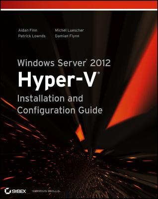 Windows Server 2012 Hyper-V Installation and Configuration Guide - Finn, Aidan, and Lownds, Patrick, and Luescher, Michel