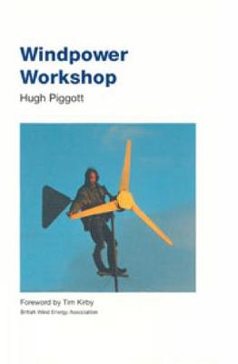 Windpower Workshop: Building Your Own Wind Turbine - Piggott, Hugh, and Kirby, Tim (Foreword by)