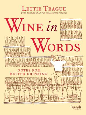 Wine in Words: Some Notes for Better Drinking - Teague, Lettie