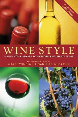 Wine Style: Using Your Senses to Explore and Enjoy Wine - Ewing-Mulligan, Mary, and McCarthy, Ed