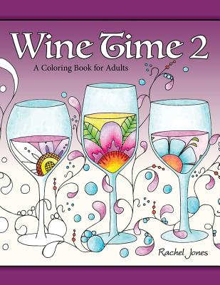 Wine Time 2: A Stress Relieving Coloring Book for Adults, Filled with Whimsy and Wine - Jones, Rachel, (Te