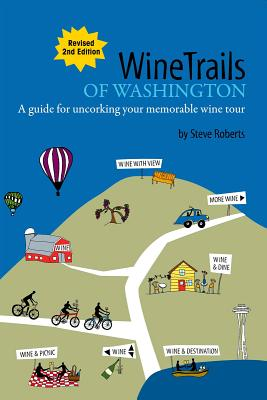 WineTrails of Washington: A guide for uncorking your memorable wine tour - Roberts, Steve