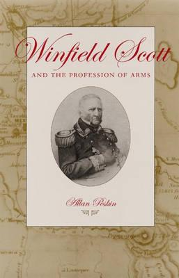 Winfield Scott and the Profession of Arms - Peskin, Allan