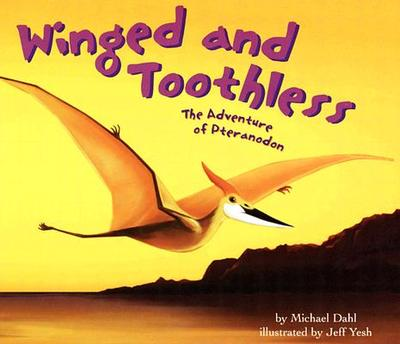 Winged and Toothless: The Adventure of Pteranodon - Dahl, Michael