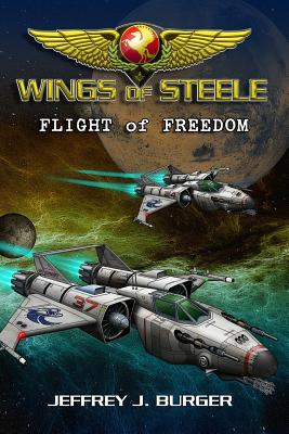 Wings of Steele - Flight of Freedom: Flight of Freedom - Burger, Mr Jeffrey J