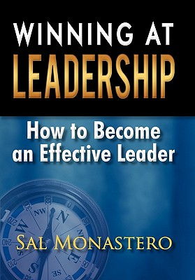 Winning at Leadership: How to Become an Effective Leader - Monastero, Sal