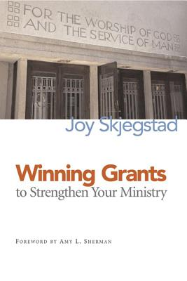 Winning Grants to Strengthen Your Ministry - Skjegstad, Joy