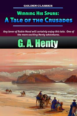 Winning His Spurs: A Tale of the Crusades - Henty, G a, and Oceo, Success (Editor)