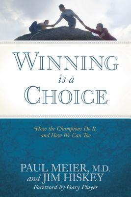 Winning Is a Choice: How the Champions Do It, and How We Can Too - Meier, Paul D, and Hiskey, Jim, and Meier, Paul, Dr., MD