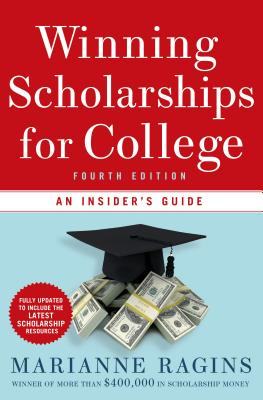 Winning Scholarships for College: An Insider's Guide - Ragins, Marianne