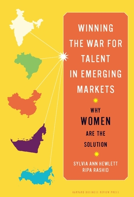 Winning the War for Talent in Emerging Markets: Why Women Are the Solution - Hewlett, Sylvia Ann, and Rashid, Ripa
