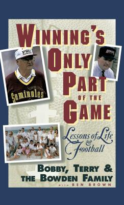 Winning's Only Part of the Game: Lessons of Life and Football - Bowden, Bobby, and Bowden, Terry, and Bowden Family
