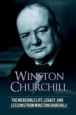 Winston Churchill: The incredible life, legacy, and lessons from Winston Churchill! - Knight, Andrew