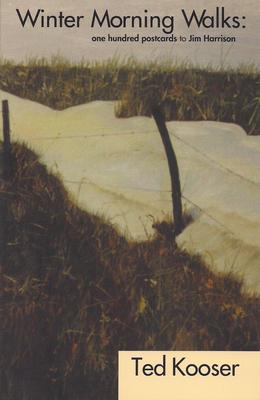 Winter Morning Walks: 100 Postcards to Jim Harrison - Kooser, Ted
