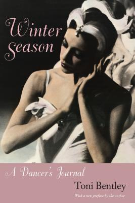 Winter Season: A Dancer's Journal - Bentley, Toni, Ms.