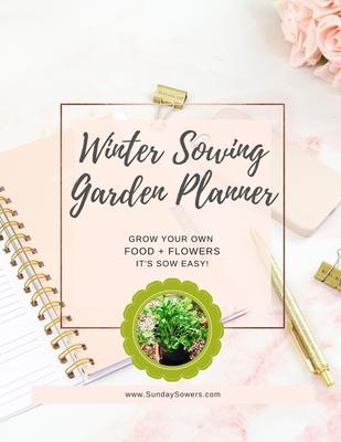 Winter Sowing Garden Planner by Kim Lieske King - Alibris UK
