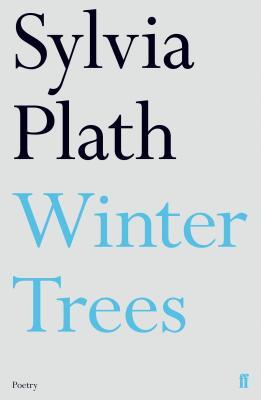 Winter Trees - Plath, Sylvia