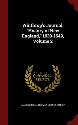 Winthrop's Journal, History of New England, 1630-1649, Volume 2 - Hosmer, James Kendall, and Winthrop, John