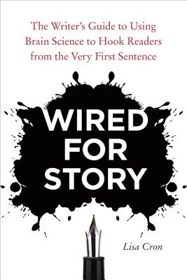 Wired for Story: The Writer's Guide to Using Brain Science to Hook Readers from the Very First Sentence - Cron, Lisa