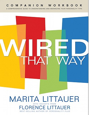 Wired That Way Companion Workbook: The Comprehensive Personality Plan - Littauer, Marita, Dr., and Littauer, Florence