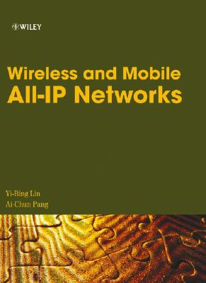 Wireless and Mobile All-IP Networks - Lin, Yi-Bing, Dr., Ph.D., and Pang, Ai-Chun