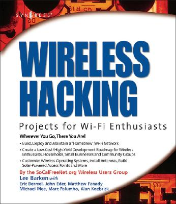 Wireless Hacking: Projects for Wi-Fi Enthusiasts - Barken, Lee, CISSP, CCNA, MCP, CPA, and Bermel, Eric, and Eder, John