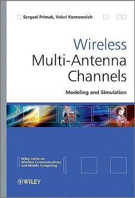 Wireless Multi-Antenna Channels: Modeling and Simulation - Primak, Serguei