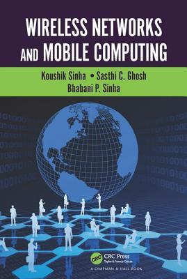 Wireless Networks and Mobile Computing - Sinha, Bhabani P., and Ghosh, Sasthi C., and Sinha, Koushik