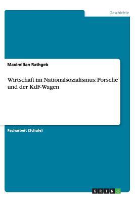 Wirtschaft Im Nationalsozialismus: Porsche Und Der Kdf-Wagen - Rathgeb, Maximilian