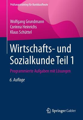Wirtschafts- Und Sozialkunde Teil 1: Programmierte Aufgaben Mit Losungen - Grundmann, Wolfgang