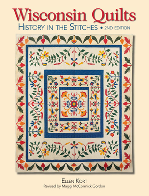 Wisconsin Quilts: History in the Stitches - Kort, Ellen